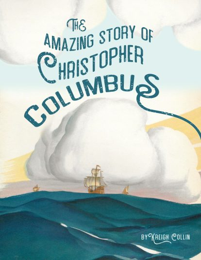 The Amazing Story of Christopher Columbus by Kreigh Collin