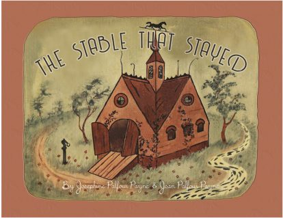 The Stable that Stayed by Josephine Palfour Payne and Jean Palfour Payne